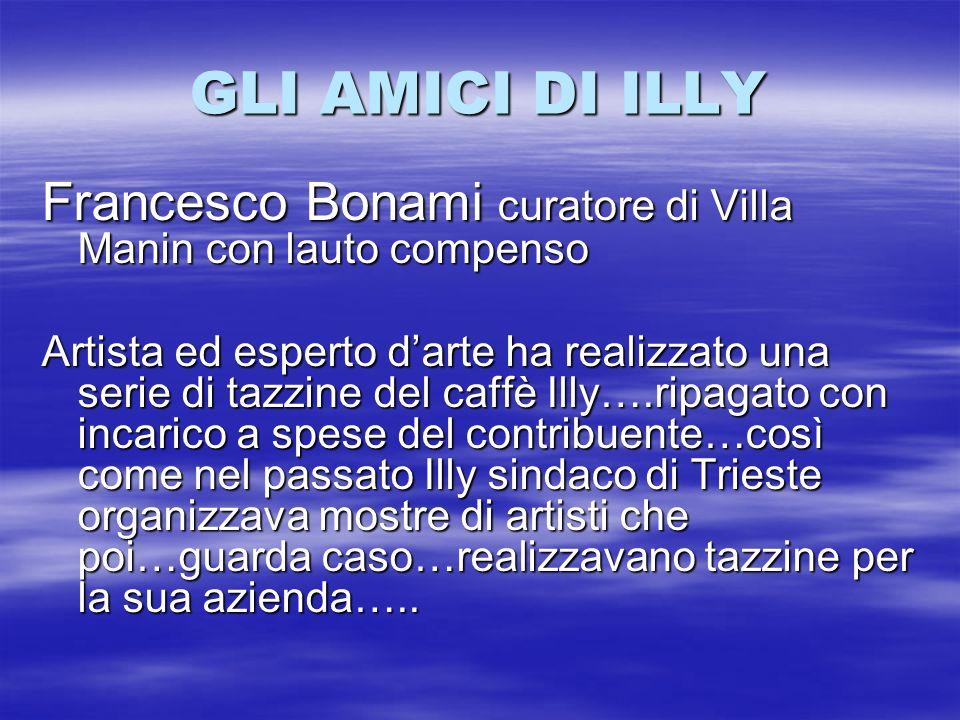 GLI AMICI DI ILLY Francesco Bonami curatore di Villa Manin con lauto compenso.
