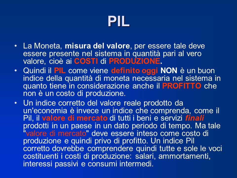 PIL La Moneta, misura del valore, per essere tale deve essere presente nel sistema in quantità pari al vero valore, cioè ai COSTI di PRODUZIONE.
