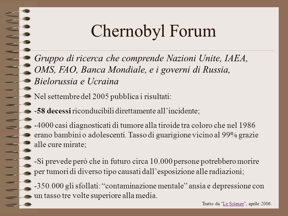 Chernobyl Forum Gruppo di ricerca che comprende Nazioni Unite, IAEA, OMS, FAO, Banca Mondiale, e i governi di Russia, Bielorussia e Ucraina.