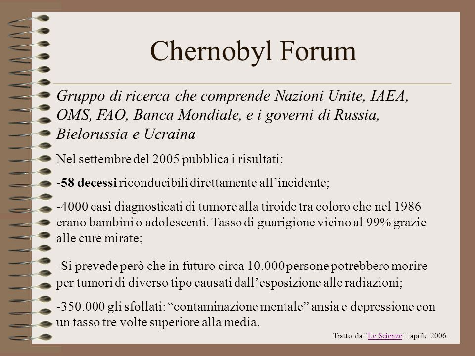 Chernobyl ForumGruppo di ricerca che comprende Nazioni Unite, IAEA, OMS, FAO, Banca Mondiale, e i governi di Russia, Bielorussia e Ucraina.