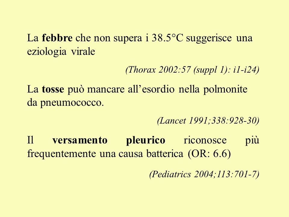 La febbre che non supera i 38.5°C suggerisce una eziologia virale