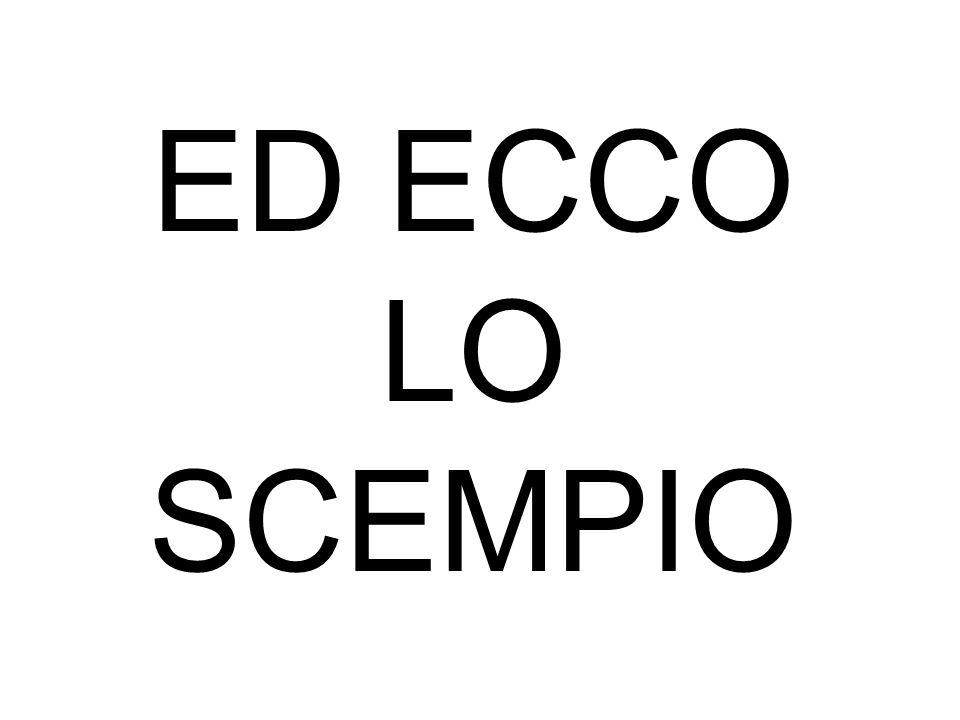 ED ECCO LO SCEMPIO