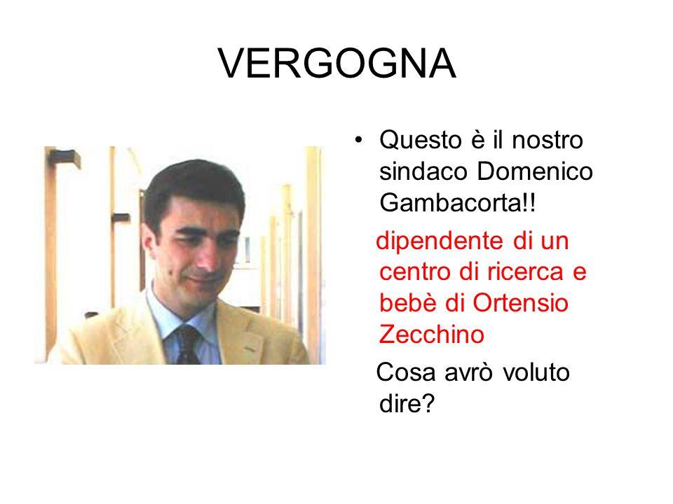 VERGOGNA Questo è il nostro sindaco Domenico Gambacorta!!