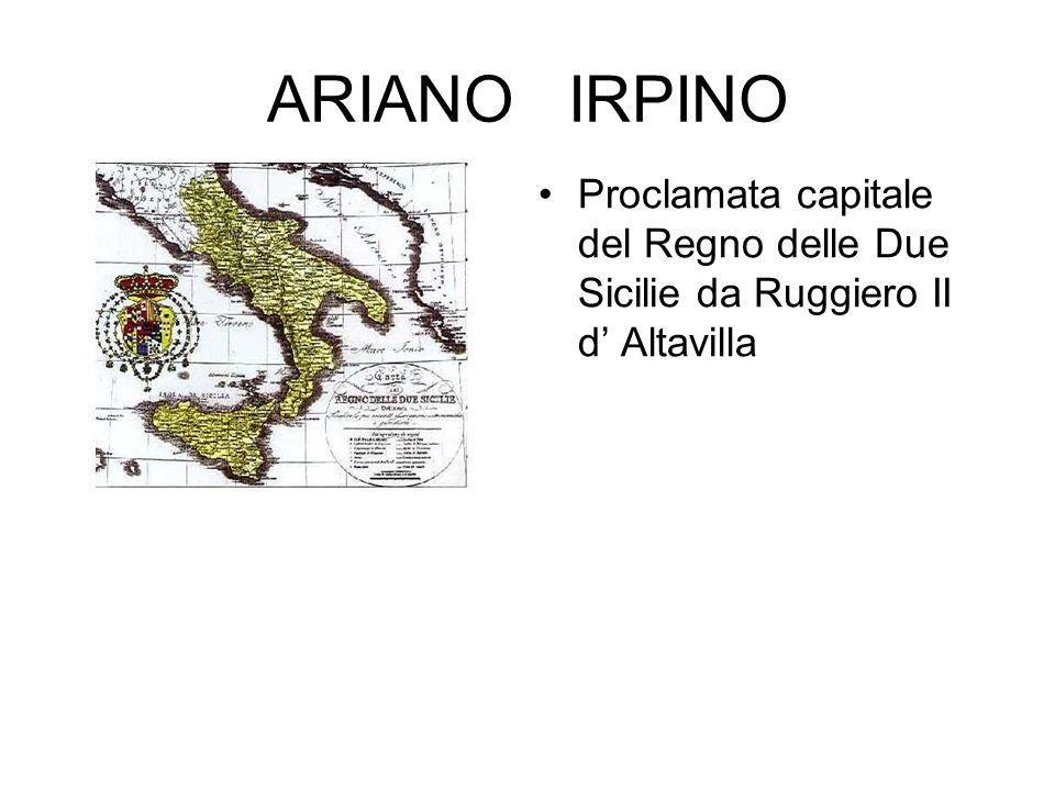 ARIANO IRPINO Proclamata capitale del Regno delle Due Sicilie da Ruggiero II d' Altavilla