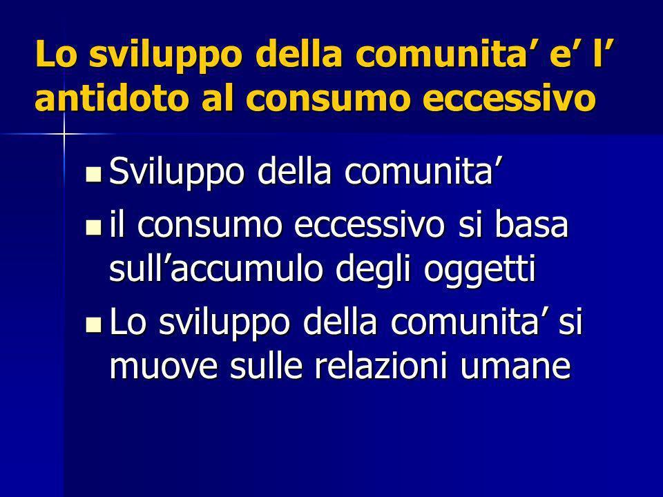 Lo sviluppo della comunita' e' l' antidoto al consumo eccessivo