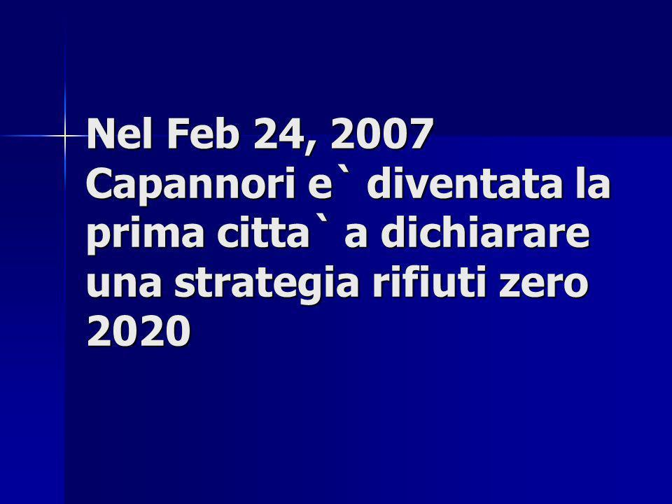 Nel Feb 24, 2007 Capannori e` diventata la prima citta` a dichiarare una strategia rifiuti zero 2020