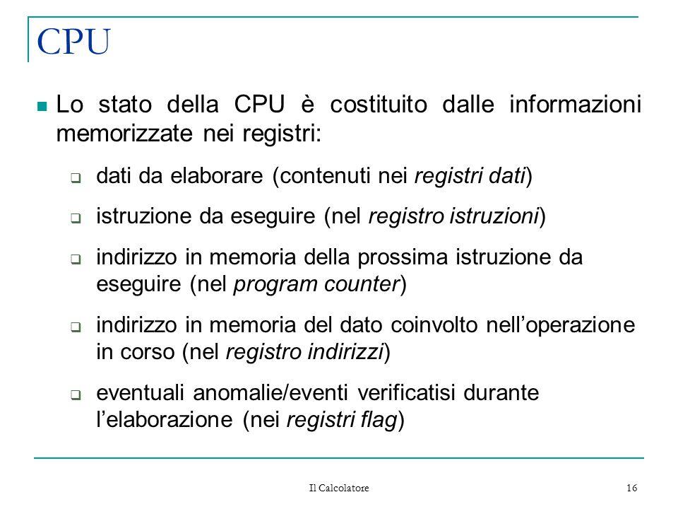CPU Lo stato della CPU è costituito dalle informazioni memorizzate nei registri: dati da elaborare (contenuti nei registri dati)