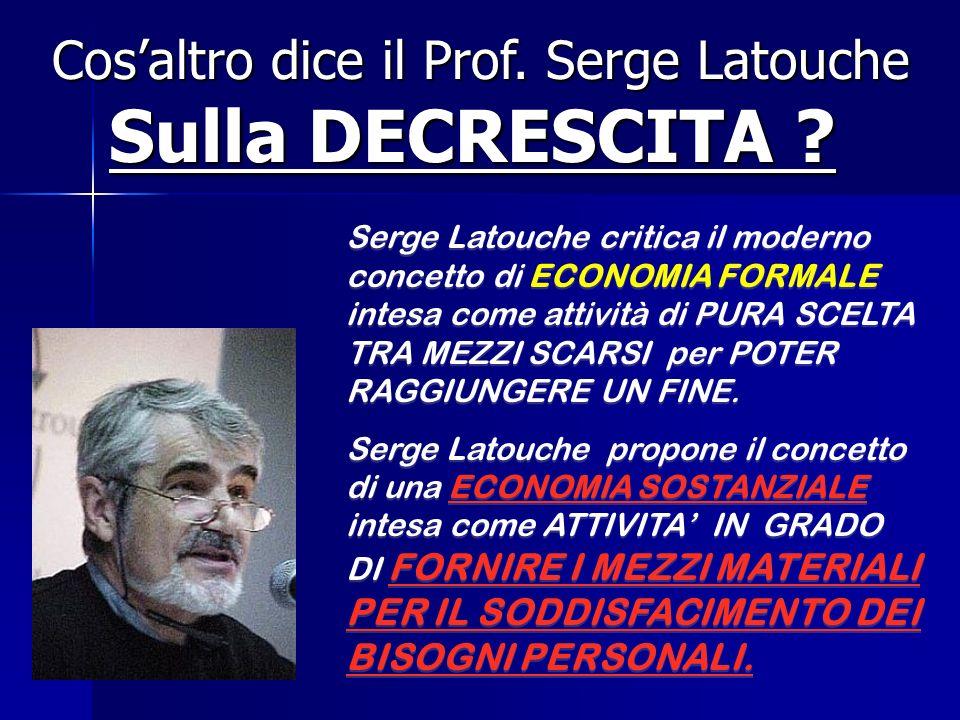 Cos'altro dice il Prof. Serge Latouche