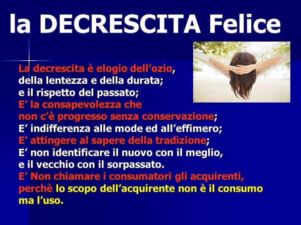 la DECRESCITA Felice La decrescita è elogio dell'ozio,