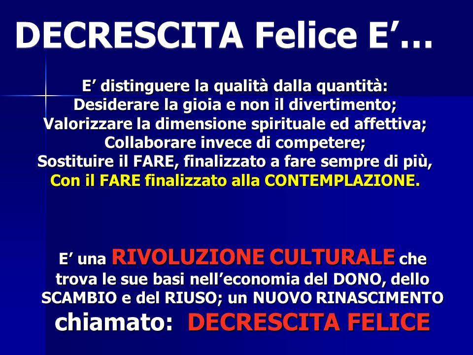 DECRESCITA Felice E'… E' distinguere la qualità dalla quantità: