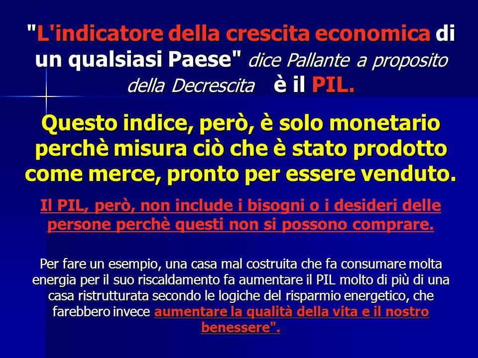 L indicatore della crescita economica di un qualsiasi Paese dice Pallante a proposito della Decrescita è il PIL.