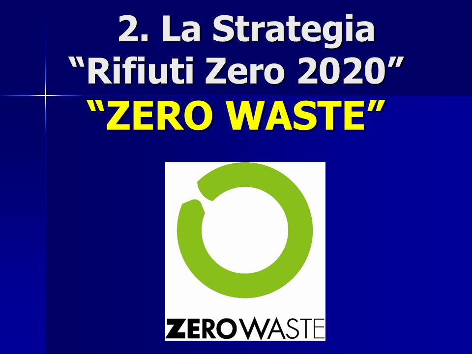2. La Strategia Rifiuti Zero 2020 ZERO WASTE