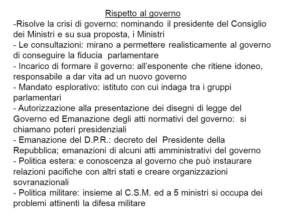 Rispetto al governo Risolve la crisi di governo: nominando il presidente del Consiglio dei Ministri e su sua proposta, i Ministri.