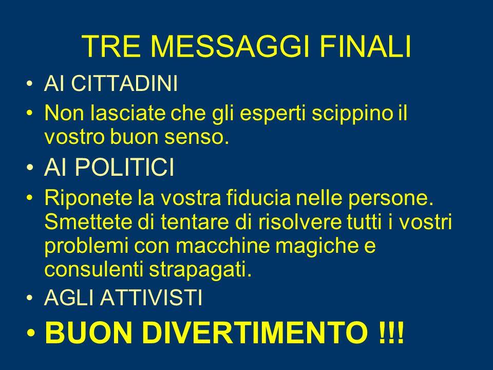 TRE MESSAGGI FINALI BUON DIVERTIMENTO !!! AI POLITICI AI CITTADINI