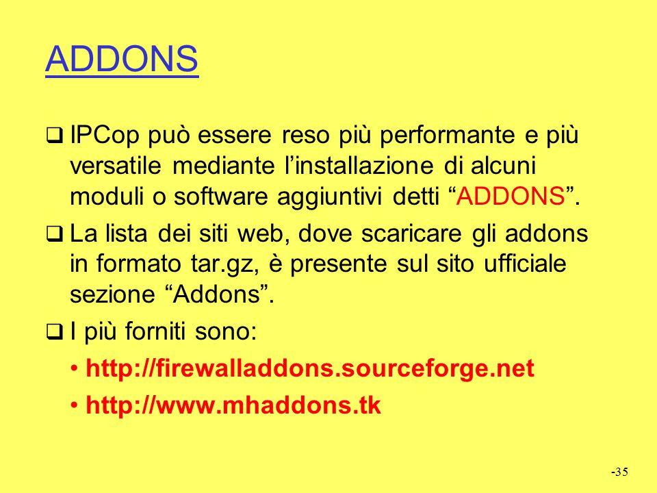 ADDONS IPCop può essere reso più performante e più versatile mediante l'installazione di alcuni moduli o software aggiuntivi detti ADDONS .