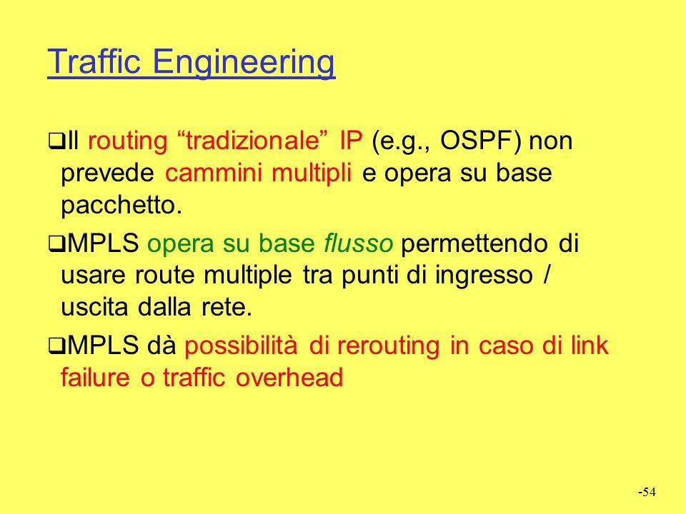 Traffic Engineering Il routing tradizionale IP (e.g., OSPF) non prevede cammini multipli e opera su base pacchetto.
