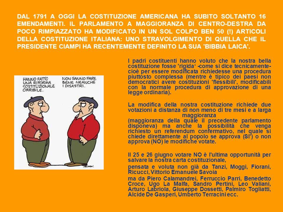 DAL 1791 A OGGI LA COSTITUZIONE AMERICANA HA SUBITO SOLTANTO 16 EMENDAMENTI. IL PARLAMENTO A MAGGIORANZA DI CENTRO-DESTRA DA POCO RIMPIAZZATO HA MODIFICATO IN UN SOL COLPO BEN 50 (!) ARTICOLI DELLA COSTITUZIONE ITALIANA: UNO STRAVOLGIMENTO DI QUELLA CHE IL PRESIDENTE CIAMPI HA RECENTEMENTE DEFINITO LA SUA BIBBIA LAICA .