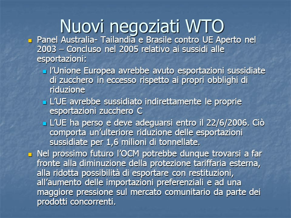 Nuovi negoziati WTOPanel Australia- Tailandia e Brasile contro UE Aperto nel 2003 – Concluso nel 2005 relativo ai sussidi alle esportazioni: