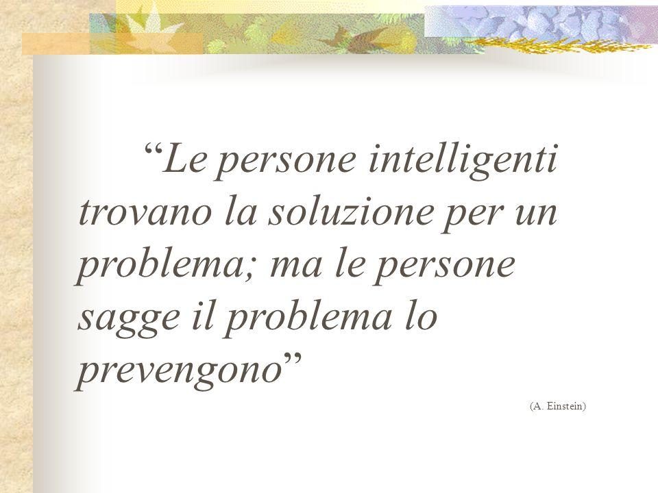 Le persone intelligenti trovano la soluzione per un problema; ma le persone sagge il problema lo prevengono