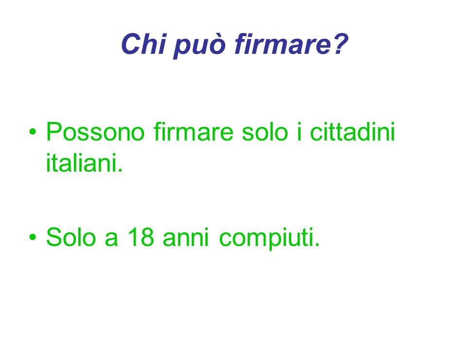 Chi può firmare Possono firmare solo i cittadini italiani.