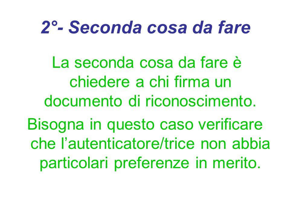 2°- Seconda cosa da fare La seconda cosa da fare è chiedere a chi firma un documento di riconoscimento.
