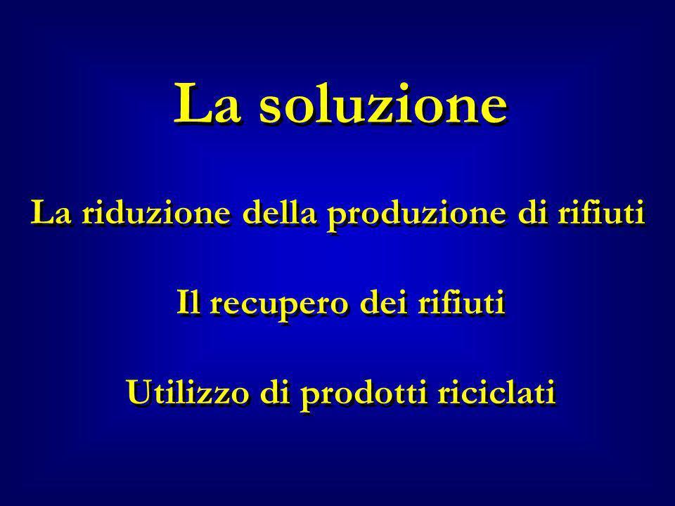 La soluzione La riduzione della produzione di rifiuti