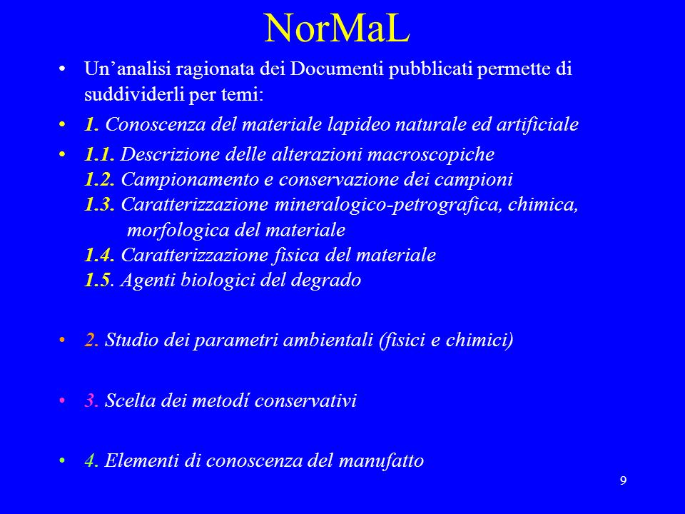 NorMaL Un'analisi ragionata dei Documenti pubblicati permette di suddividerli per temi: 1. Conoscenza del materiale lapideo naturale ed artificiale.