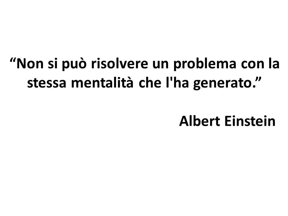 Non si può risolvere un problema con la stessa mentalità che l ha generato.