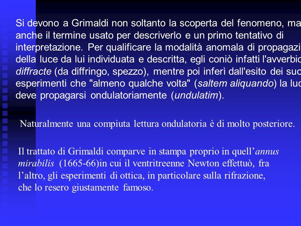 Si devono a Grimaldi non soltanto la scoperta del fenomeno, ma