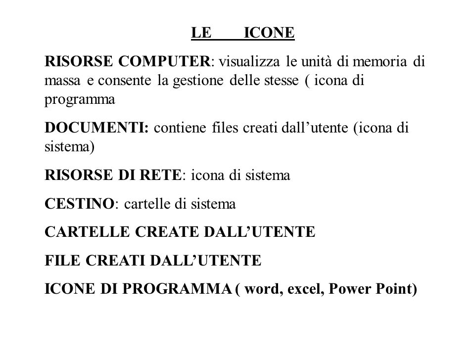 LE ICONE RISORSE COMPUTER: visualizza le unità di memoria di massa e consente la gestione delle stesse ( icona di programma.