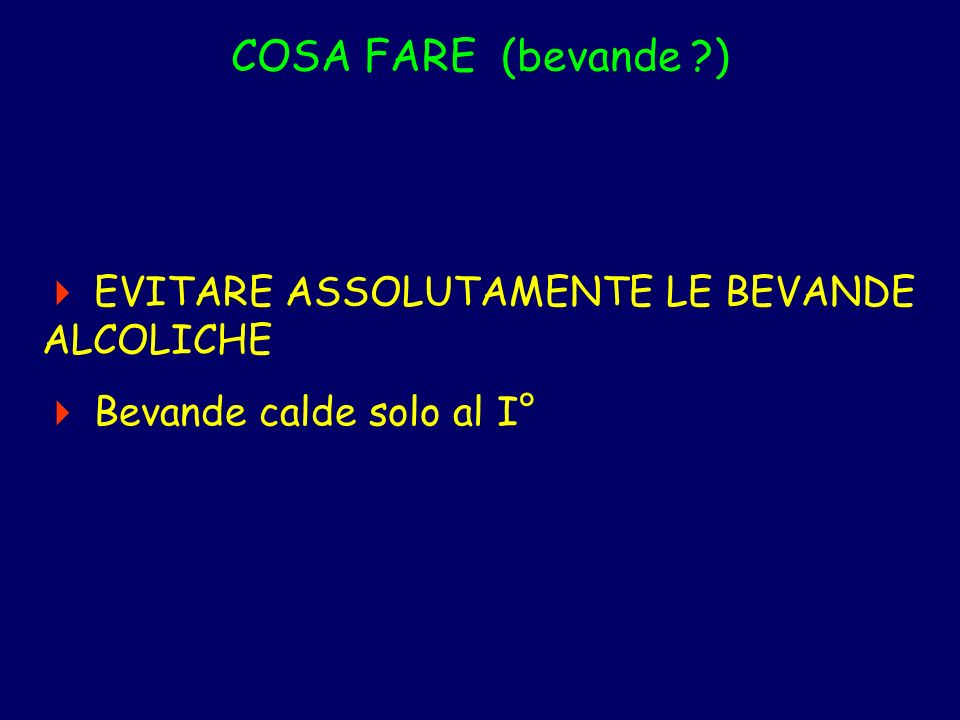 COSA FARE (bevande )  EVITARE ASSOLUTAMENTE LE BEVANDE ALCOLICHE