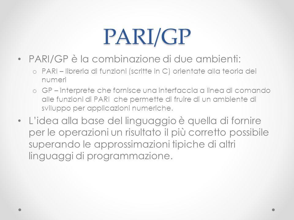PARI/GP PARI/GP è la combinazione di due ambienti:
