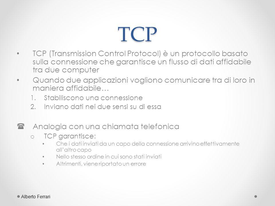 TCP TCP (Transmission Control Protocol) è un protocollo basato sulla connessione che garantisce un flusso di dati affidabile tra due computer.