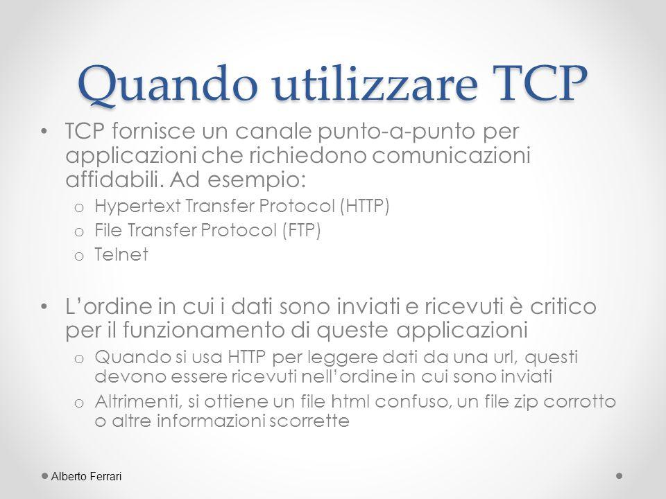 Quando utilizzare TCP TCP fornisce un canale punto-a-punto per applicazioni che richiedono comunicazioni affidabili. Ad esempio: