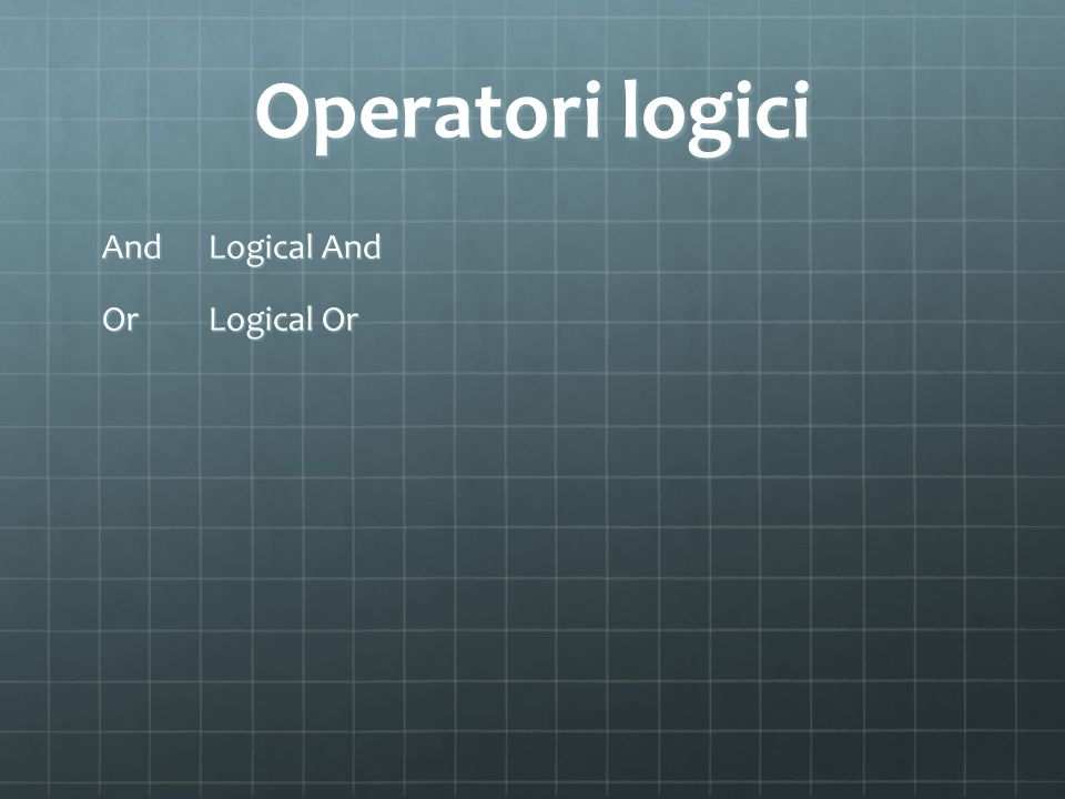 Operatori logici And Logical And Or Logical Or