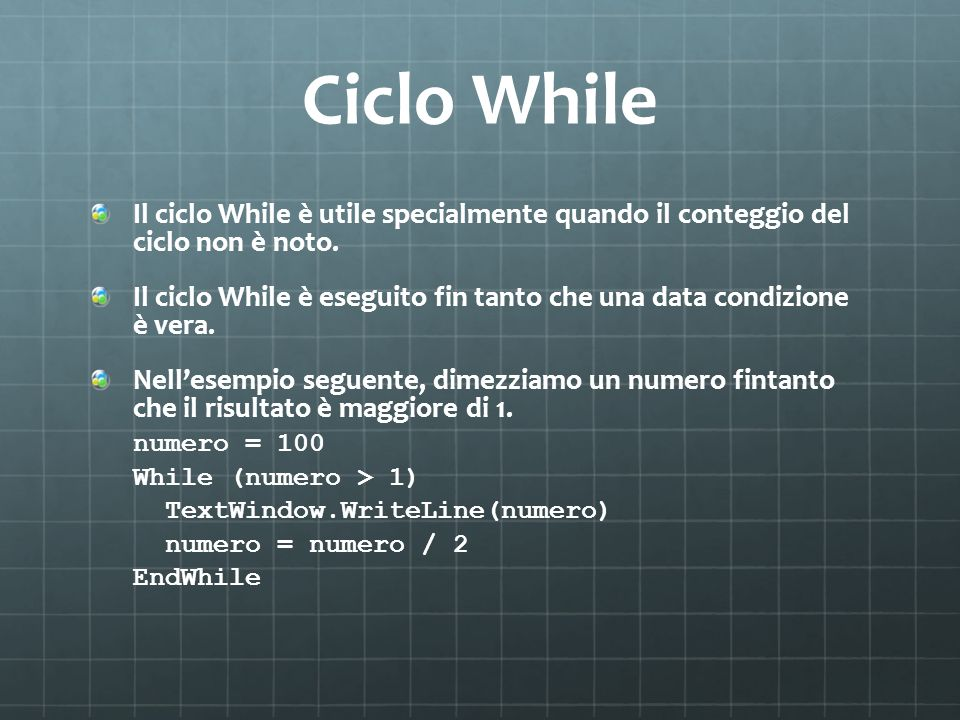 Ciclo While Il ciclo While è utile specialmente quando il conteggio del ciclo non è noto.