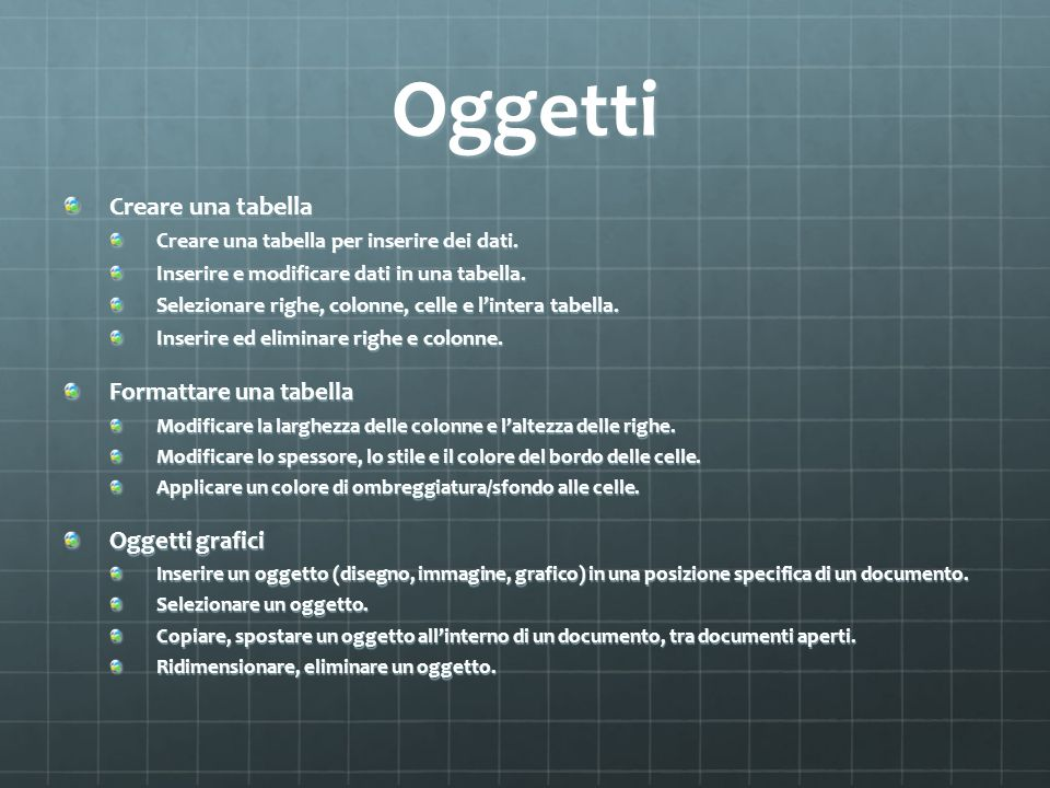 Oggetti Creare una tabella Formattare una tabella Oggetti grafici