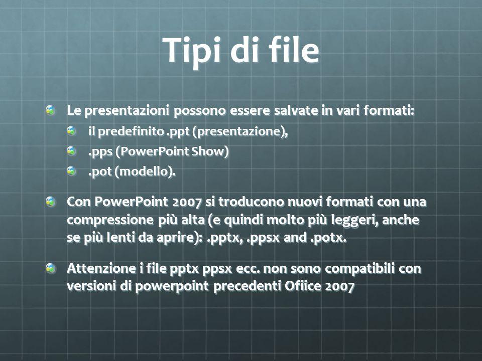 Tipi di file Le presentazioni possono essere salvate in vari formati: