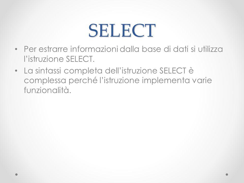 SELECT Per estrarre informazioni dalla base di dati si utilizza l'istruzione SELECT.