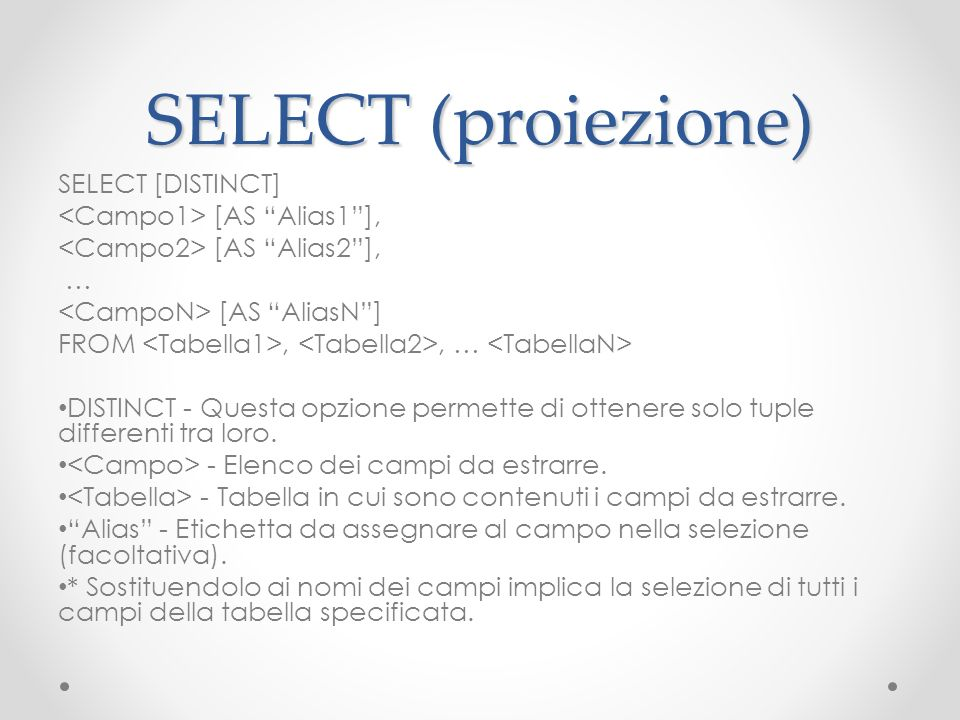 SELECT (proiezione) SELECT [DISTINCT] <Campo1> [AS Alias1 ],