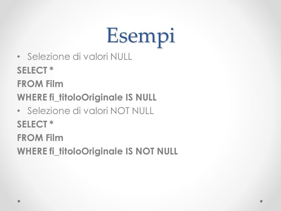 Esempi Selezione di valori NULL SELECT * FROM Film