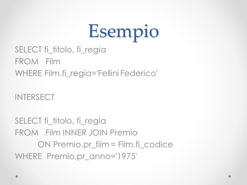 Esempio SELECT fi_titolo, fi_regia FROM Film