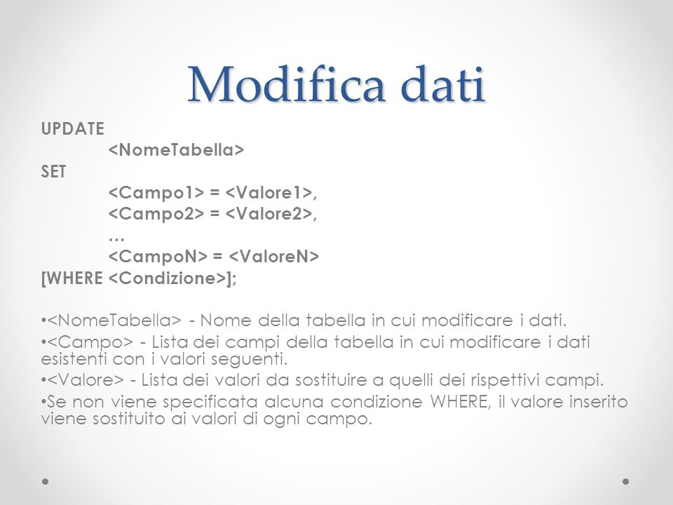 Modifica dati UPDATE <NomeTabella> SET