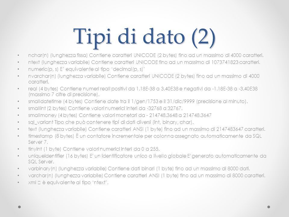 Tipi di dato (2) nchar(n) (lunghezza fissa) Contiene caratteri UNICODE (2 bytes) fino ad un massimo di 4000 caratteri.