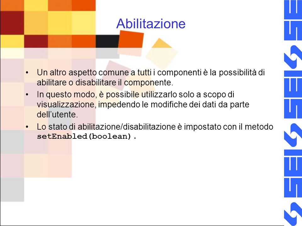 AbilitazioneUn altro aspetto comune a tutti i componenti è la possibilità di abilitare o disabilitare il componente.