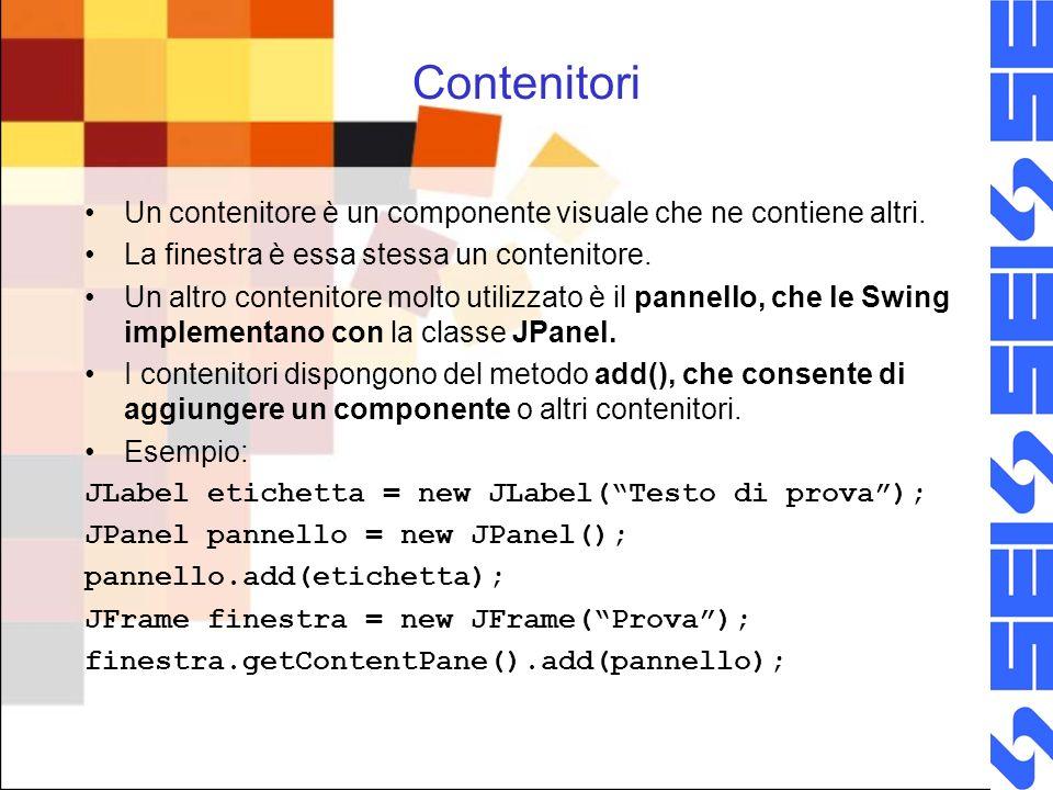 Contenitori Un contenitore è un componente visuale che ne contiene altri. La finestra è essa stessa un contenitore.