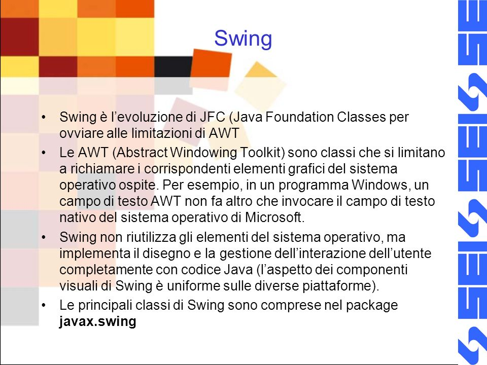 SwingSwing è l'evoluzione di JFC (Java Foundation Classes per ovviare alle limitazioni di AWT.