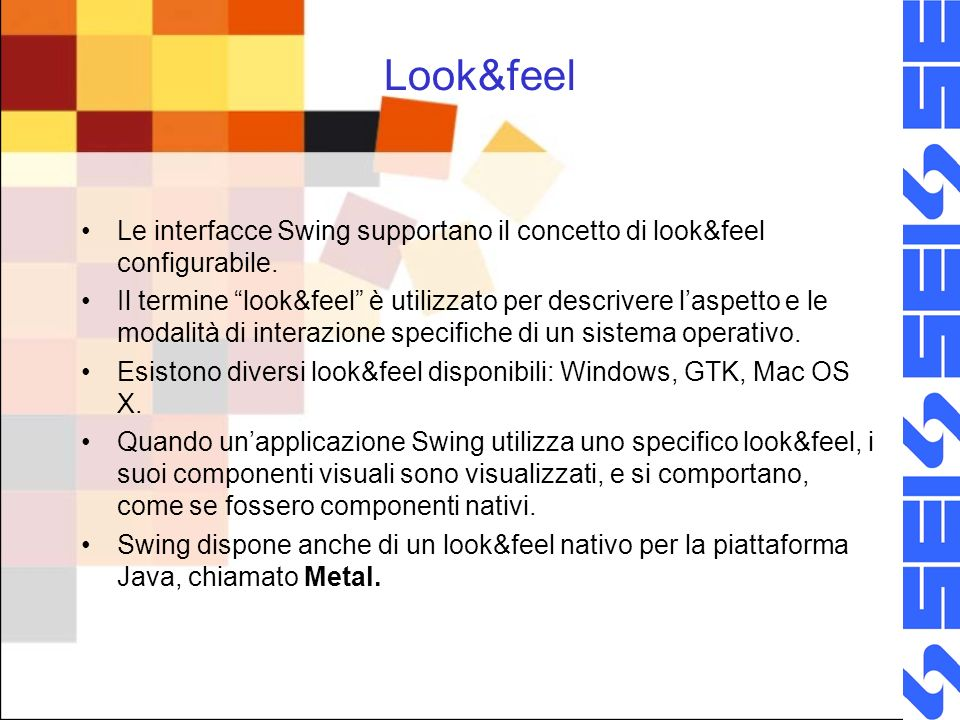 Look&feel Le interfacce Swing supportano il concetto di look&feel configurabile.