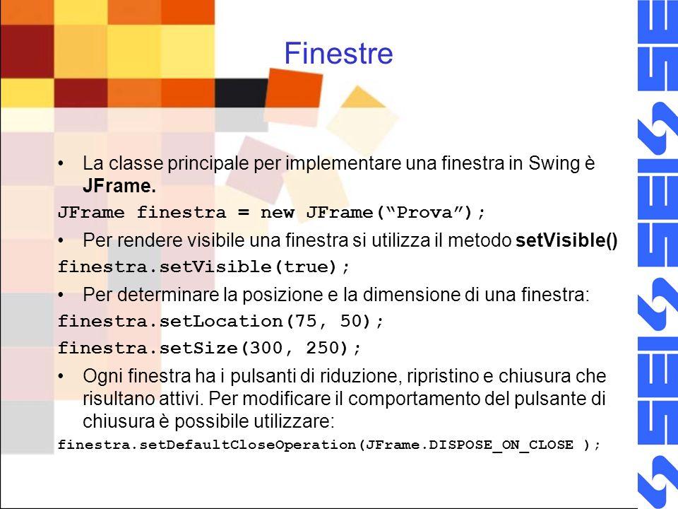 Finestre La classe principale per implementare una finestra in Swing è JFrame. JFrame finestra = new JFrame( Prova );