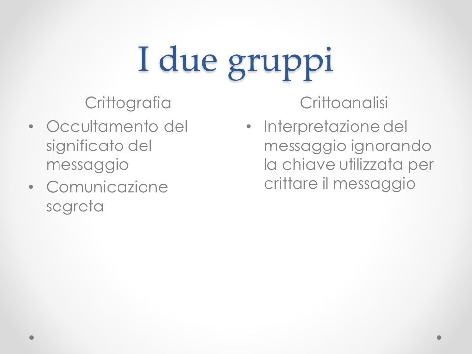 I due gruppi Crittografia Crittoanalisi